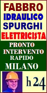 www.superfabbro-milano.eu   PRONTO INTERVENTO 24H a MILANO - FABBRO APERTURA PORTE, TAPPARELLE - IDRAULICO SPURGHI e RICERCA PERDITE OCCULTE di ACQUA -  RICERCA e RIPARAZIONE GUASTI IN TUBAZIONI SOTTERRANEE - SPURGHI - BONIFICA CISTERNE - ELETTRICISTA IMPIANTI CONDOMINIALI a  MILANO E LOMBARDIA.