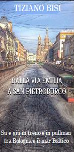 www.ilmiositoweb.it/tizianobisi - TIZIANO BISI SCRITTORE autore del libro: DALLA VIA EMILIA A SAN PIETROBURGO - Su e giù in treno e in pullman tra Bologna e il mar Baltico - Racconti di viaggi - libro in formato kindle