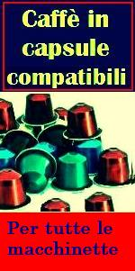 VENDITA ONLINE CAPSULE E CIALDE CAFFE'  COMPATIBILI NESPRESSO E LAVAZZA  ecc.. caffè on line